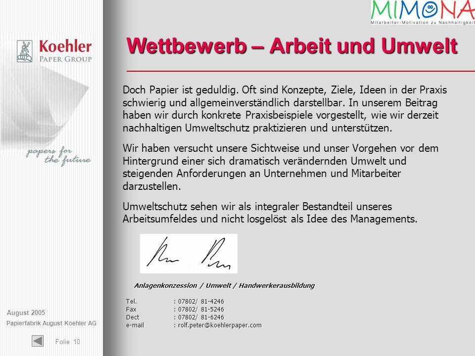 August 2005 Papierfabrik August Koehler AG Folie 10 Wettbewerb – Arbeit und Umwelt Doch Papier ist geduldig. Oft sind Konzepte, Ziele, Ideen in der Pr