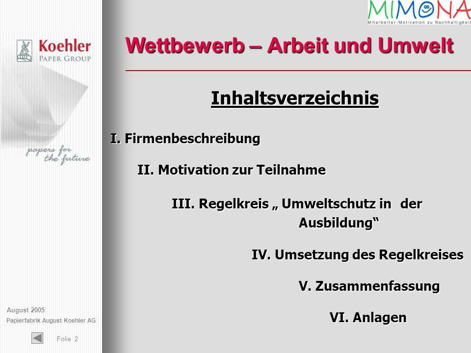 August 2005 Papierfabrik August Koehler AG Folie 2 Wettbewerb – Arbeit und Umwelt Inhaltsverzeichnis I. Firmenbeschreibung II. Motivation zur Teilnahm