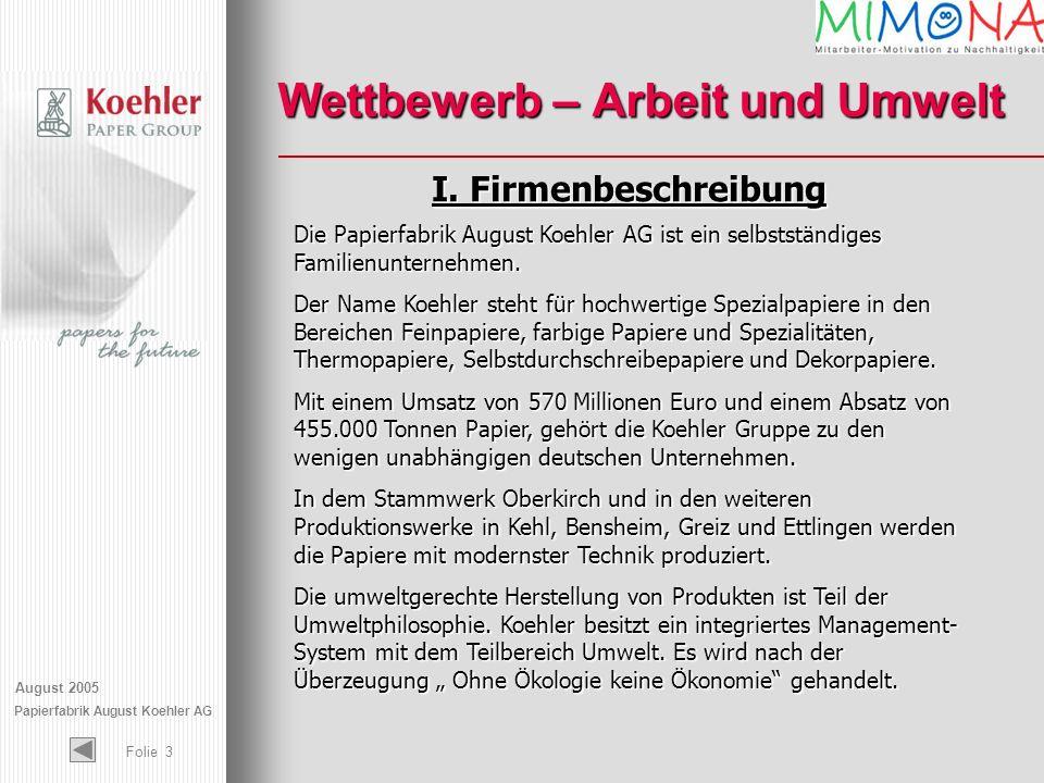 August 2005 Papierfabrik August Koehler AG Folie 3 Wettbewerb – Arbeit und Umwelt I. Firmenbeschreibung Die Papierfabrik August Koehler AG ist ein sel