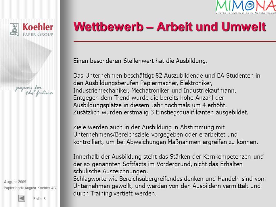 August 2005 Papierfabrik August Koehler AG Folie 8 Einen besonderen Stellenwert hat die Ausbildung. Das Unternehmen beschäftigt 82 Auszubildende und B