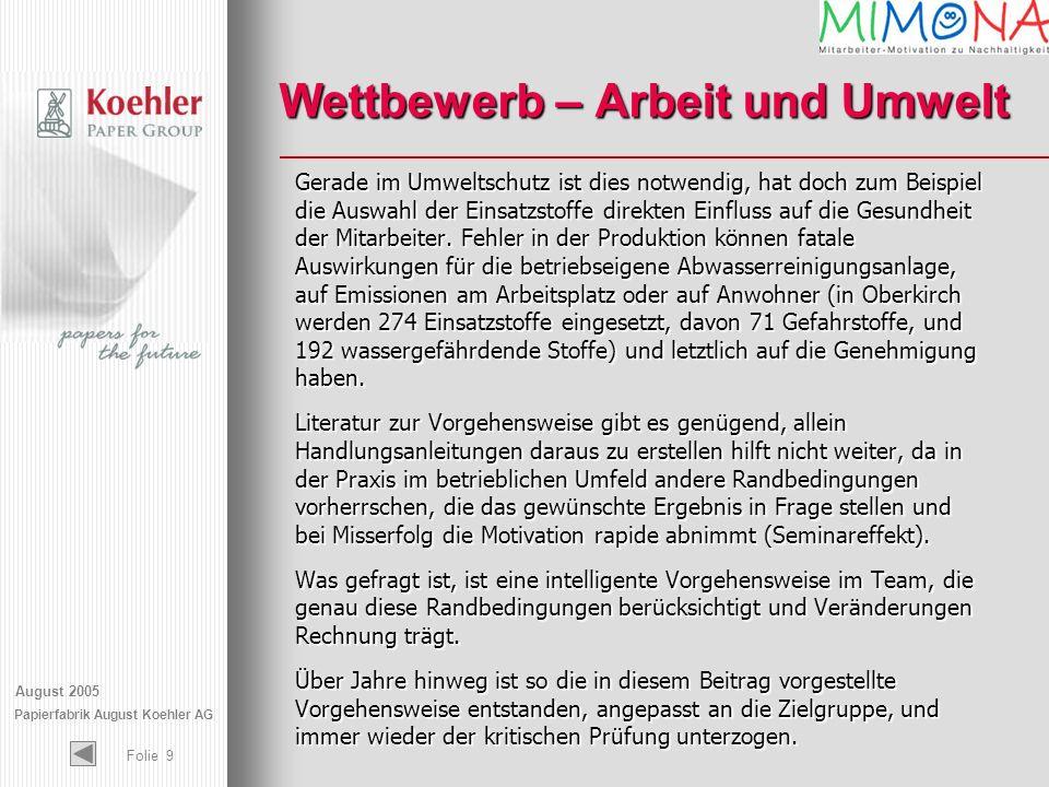 August 2005 Papierfabrik August Koehler AG Folie 9 Gerade im Umweltschutz ist dies notwendig, hat doch zum Beispiel die Auswahl der Einsatzstoffe dire