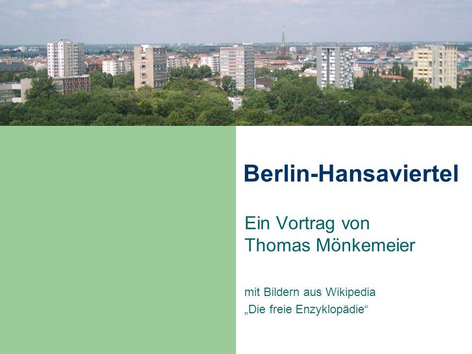 Berlin-Hansaviertel Ein Vortrag von Thomas Mönkemeier mit Bildern aus Wikipedia Die freie Enzyklopädie