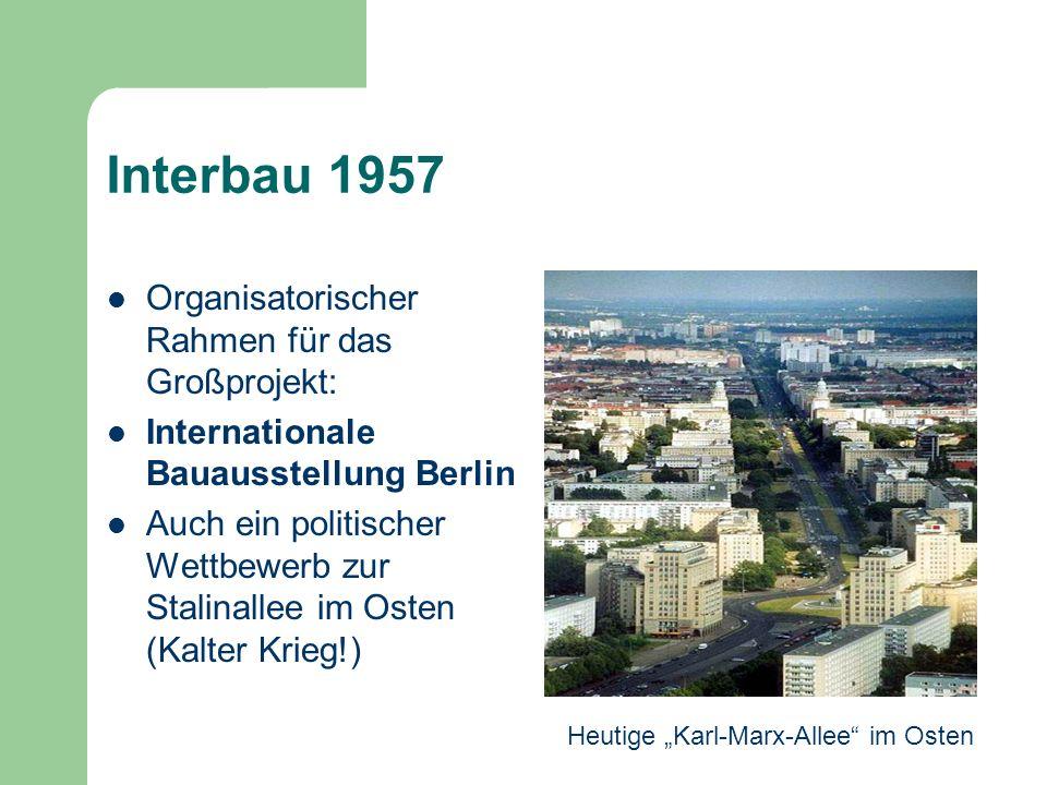 Interbau 1957 Organisatorischer Rahmen für das Großprojekt: Internationale Bauausstellung Berlin Auch ein politischer Wettbewerb zur Stalinallee im Os