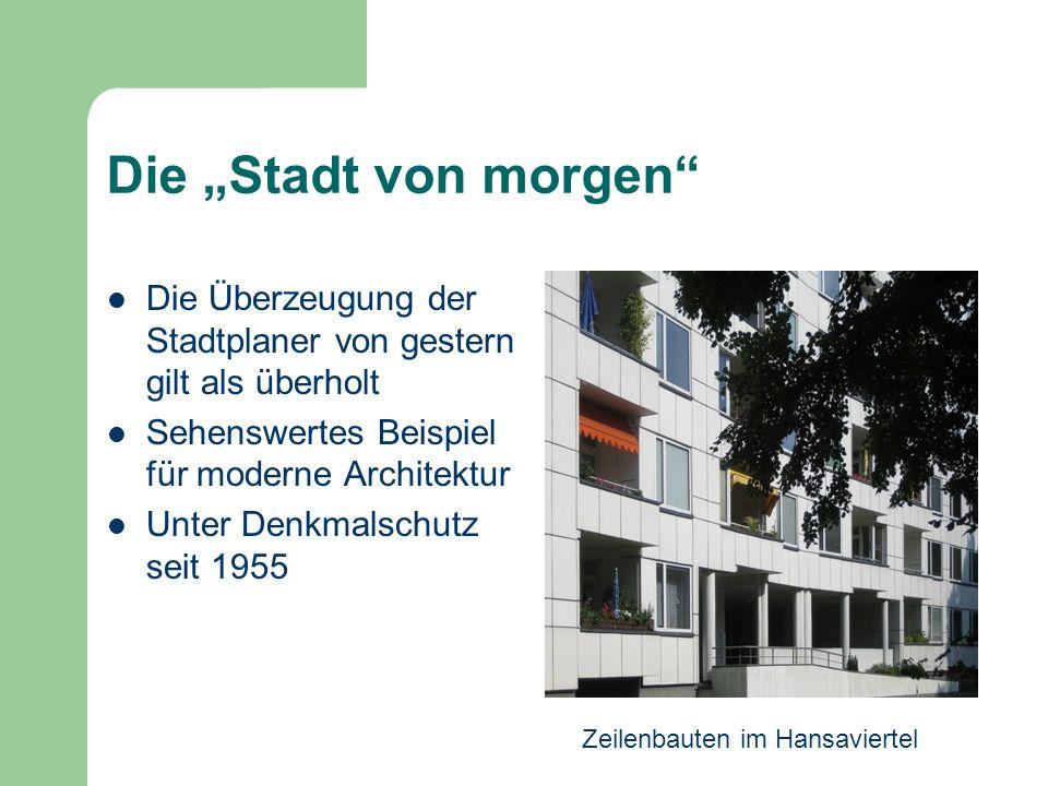 Die Stadt von morgen Die Überzeugung der Stadtplaner von gestern gilt als überholt Sehenswertes Beispiel für moderne Architektur Unter Denkmalschutz s