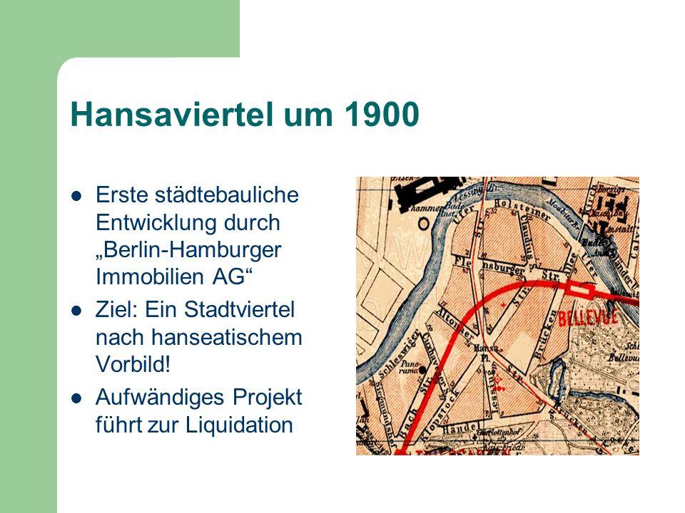 Hansaviertel um 1900 Erste städtebauliche Entwicklung durch Berlin-Hamburger Immobilien AG Ziel: Ein Stadtviertel nach hanseatischem Vorbild! Aufwändi