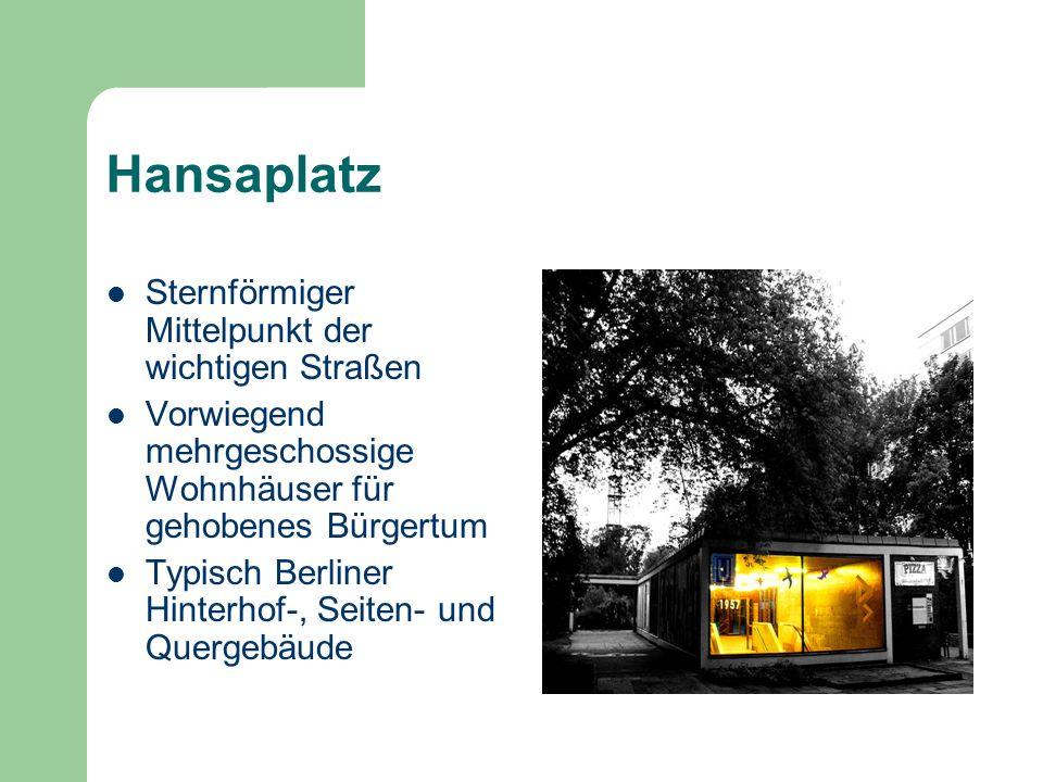 Hansaplatz Sternförmiger Mittelpunkt der wichtigen Straßen Vorwiegend mehrgeschossige Wohnhäuser für gehobenes Bürgertum Typisch Berliner Hinterhof-,
