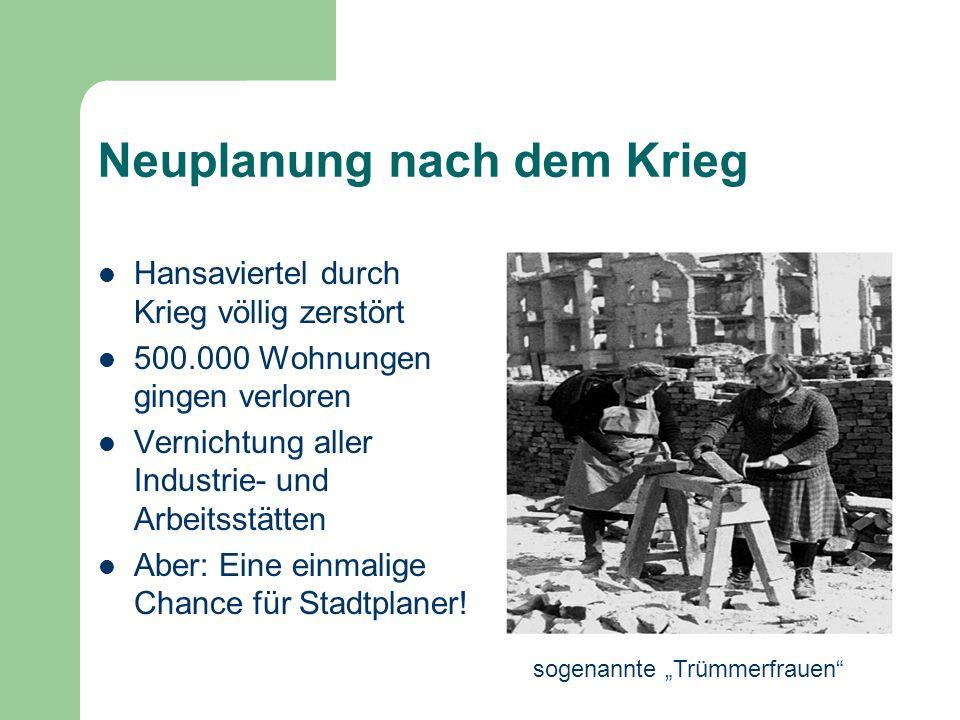 Neuplanung nach dem Krieg Hansaviertel durch Krieg völlig zerstört 500.000 Wohnungen gingen verloren Vernichtung aller Industrie- und Arbeitsstätten A