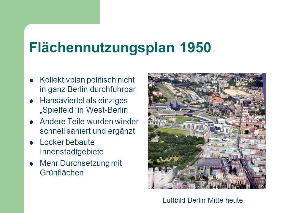 Flächennutzungsplan 1950 Kollektivplan politisch nicht in ganz Berlin durchführbar Hansaviertel als einziges Spielfeld in West-Berlin Andere Teile wur