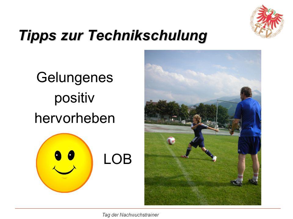 Tag der Nachwuchstrainer Tipps zur Technikschulung Gelungenes positiv hervorheben LOB