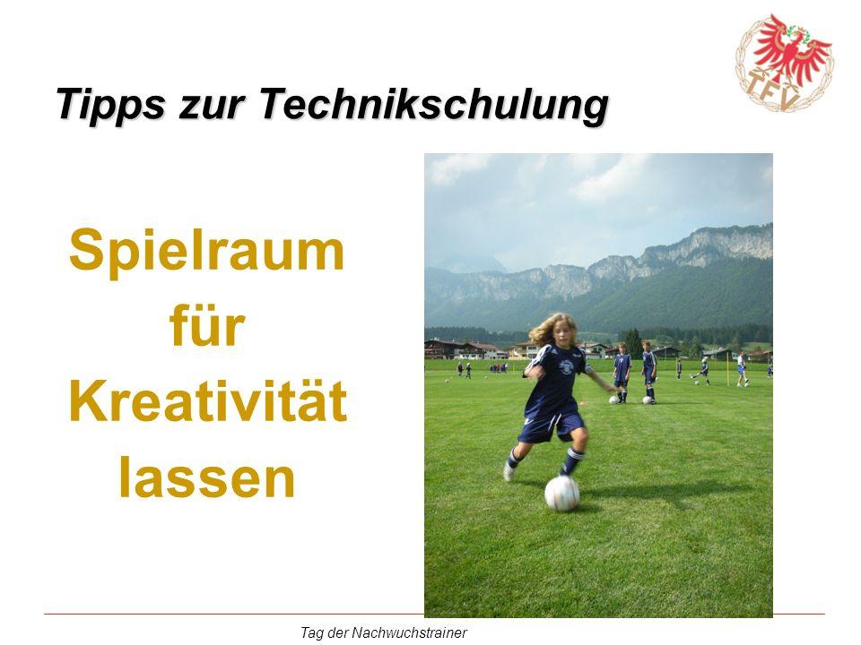 Tag der Nachwuchstrainer Tipps zur Technikschulung Spielraum für Kreativität lassen