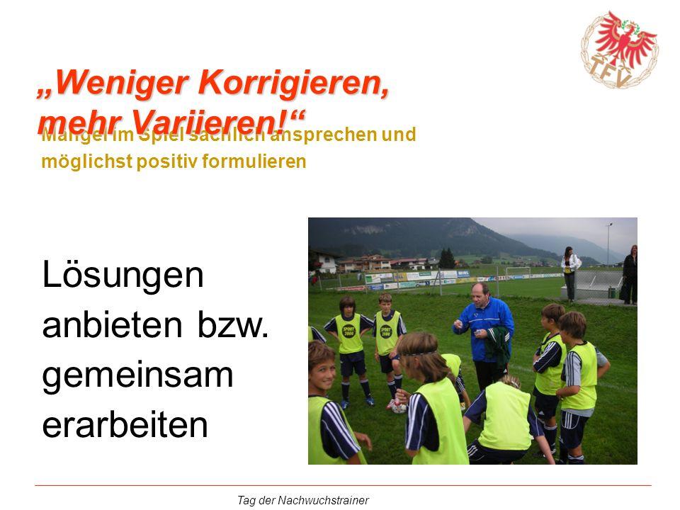 Tag der Nachwuchstrainer Mängel im Spiel sachlich ansprechen und möglichst positiv formulieren Lösungen anbieten bzw. gemeinsam erarbeiten Weniger Kor