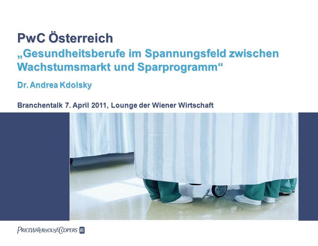 Branchentalk 7. April 2011, Lounge der Wiener Wirtschaft PwC Österreich Gesundheitsberufe im Spannungsfeld zwischen Wachstumsmarkt und Sparprogramm Dr
