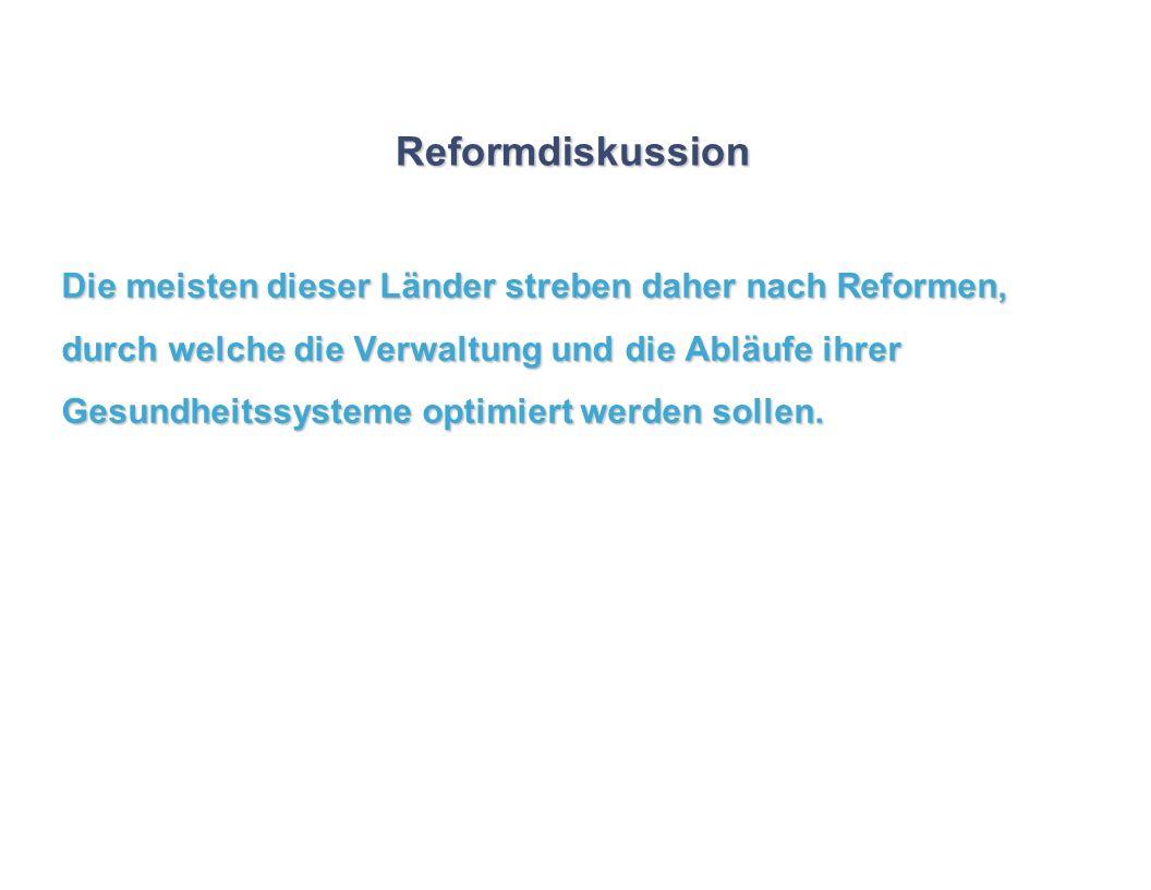 Reformdiskussion Die meisten dieser Länder streben daher nach Reformen, durch welche die Verwaltung und die Abläufe ihrer Gesundheitssysteme optimiert
