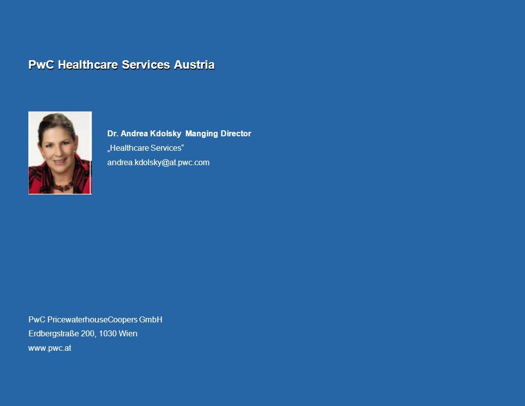 PwC Healthcare Services Austria Dr. Andrea Kdolsky Manging Director Healthcare Services andrea.kdolsky@at.pwc.com PwC PricewaterhouseCoopers GmbH Erdb