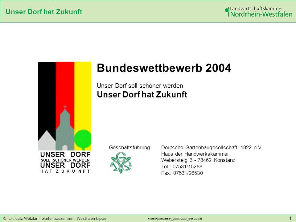 Unser Dorf hat Zukunft © Dr. Lutz Wetzlar - Gartenbauzentrum Westfalen-Lippe n\luecking\ppt\wetzlar\_VORTRÄGE\_präs-UD.ppt 1 UNSER DORF SOLL SCHÖNER W