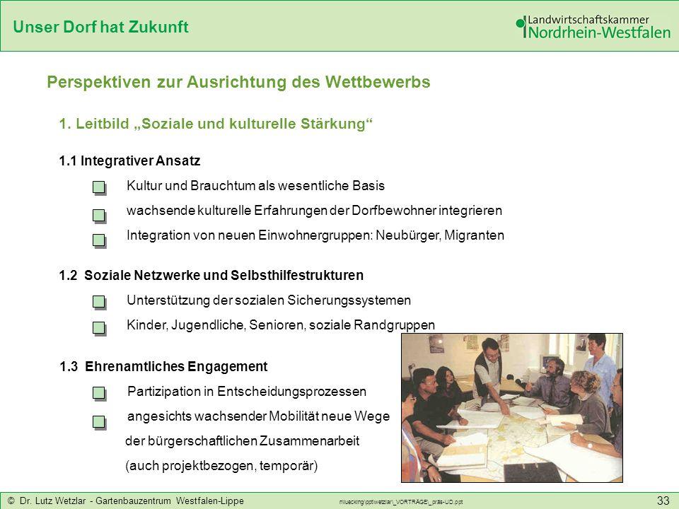 Unser Dorf hat Zukunft © Dr. Lutz Wetzlar - Gartenbauzentrum Westfalen-Lippe n\luecking\ppt\wetzlar\_VORTRÄGE\_präs-UD.ppt 33 1. Leitbild Soziale und