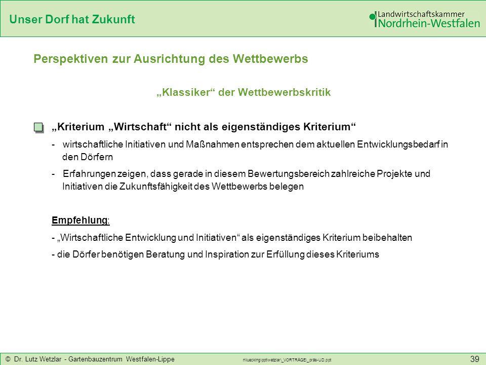 Unser Dorf hat Zukunft © Dr. Lutz Wetzlar - Gartenbauzentrum Westfalen-Lippe n\luecking\ppt\wetzlar\_VORTRÄGE\_präs-UD.ppt 39 Perspektiven zur Ausrich