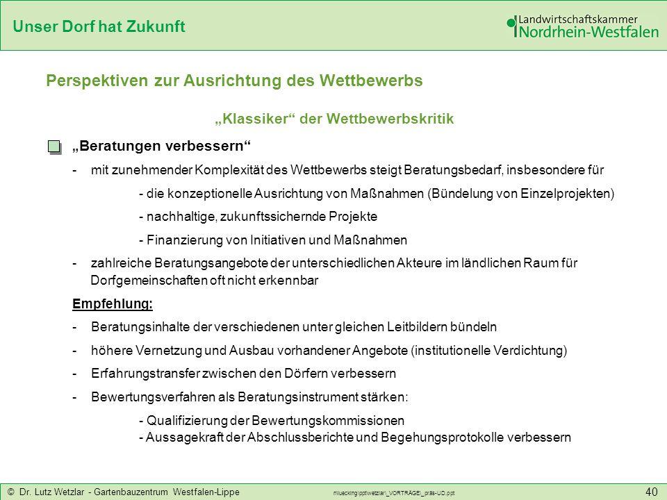 Unser Dorf hat Zukunft © Dr. Lutz Wetzlar - Gartenbauzentrum Westfalen-Lippe n\luecking\ppt\wetzlar\_VORTRÄGE\_präs-UD.ppt 40 Perspektiven zur Ausrich