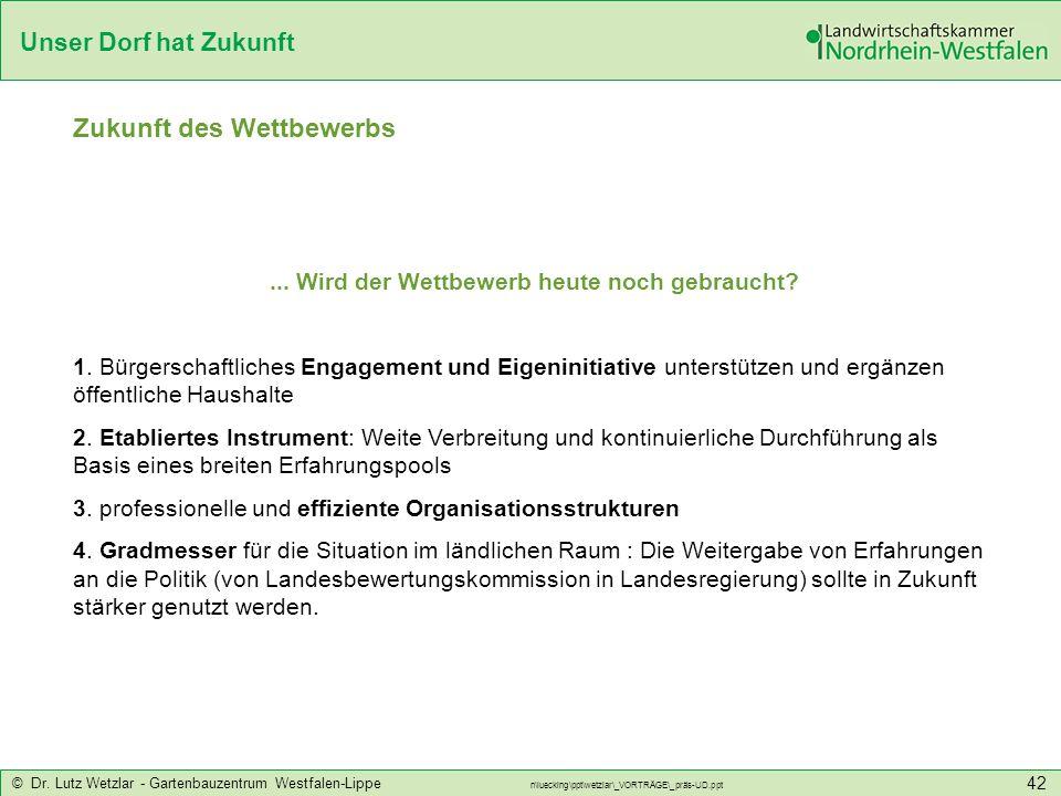 Unser Dorf hat Zukunft © Dr. Lutz Wetzlar - Gartenbauzentrum Westfalen-Lippe n\luecking\ppt\wetzlar\_VORTRÄGE\_präs-UD.ppt 42 Zukunft des Wettbewerbs.