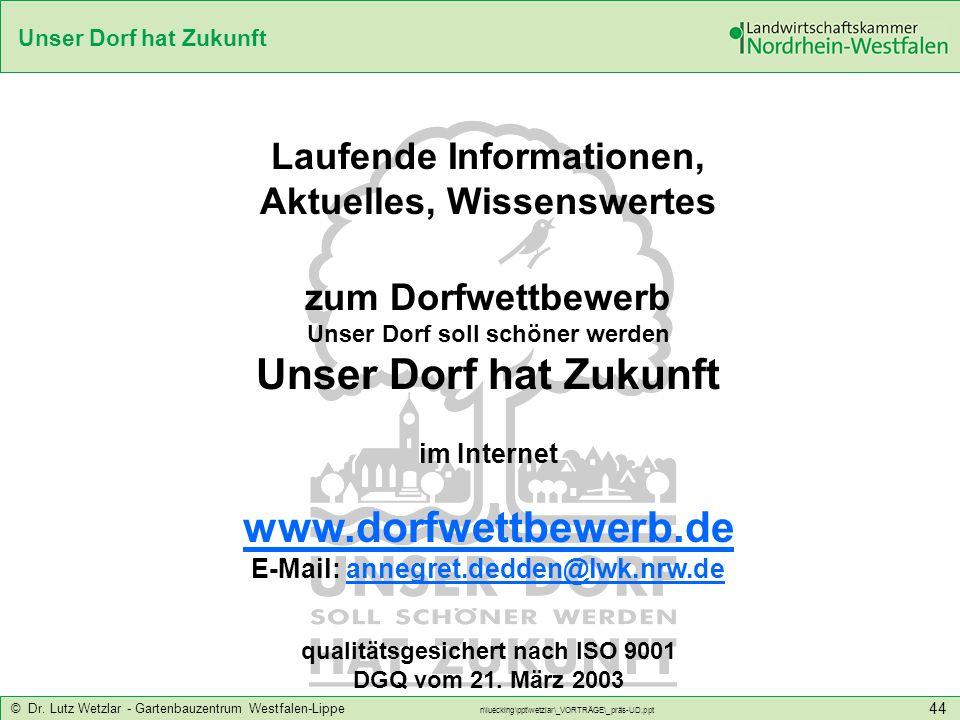 Unser Dorf hat Zukunft © Dr. Lutz Wetzlar - Gartenbauzentrum Westfalen-Lippe n\luecking\ppt\wetzlar\_VORTRÄGE\_präs-UD.ppt 44 Laufende Informationen,