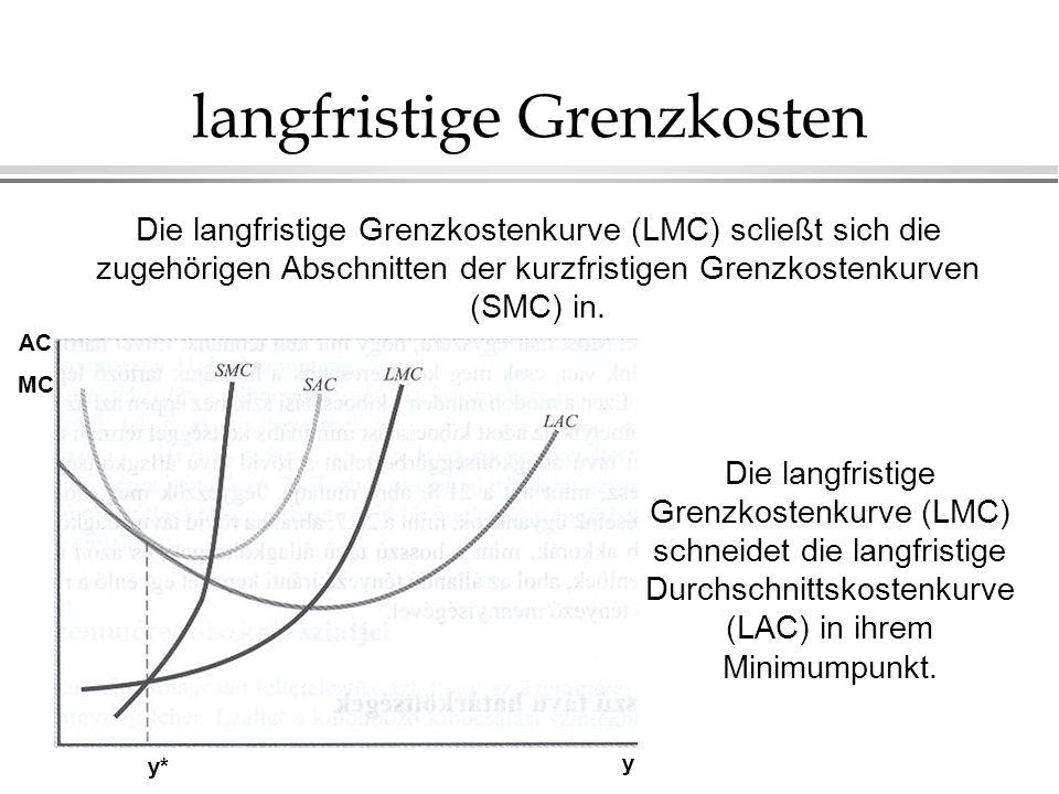 langfristige Grenzkosten Die langfristige Grenzkostenkurve (LMC) scließt sich die zugehörigen Abschnitten der kurzfristigen Grenzkostenkurven (SMC) in
