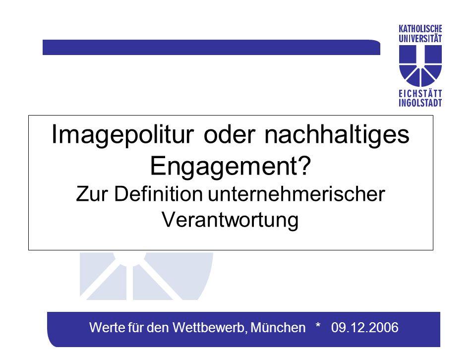 Werte für den Wettbewerb, München * 09.12.2006 Imagepolitur oder nachhaltiges Engagement.