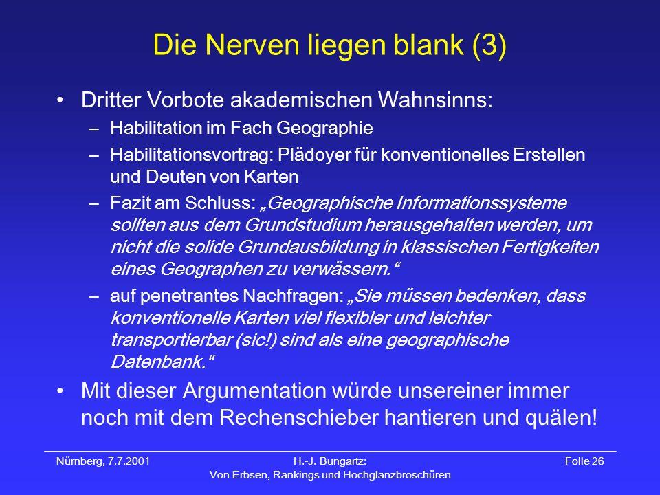 Nürnberg, 7.7.2001H.-J. Bungartz: Von Erbsen, Rankings und Hochglanzbroschüren Folie 26 Die Nerven liegen blank (3) Dritter Vorbote akademischen Wahns