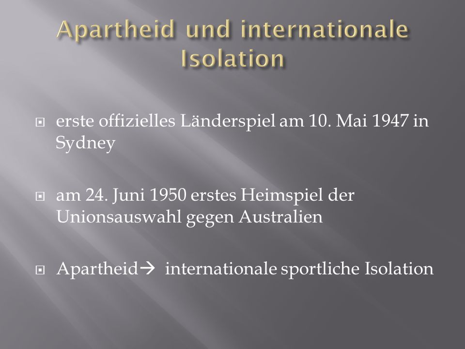 erste offizielles Länderspiel am 10. Mai 1947 in Sydney am 24. Juni 1950 erstes Heimspiel der Unionsauswahl gegen Australien Apartheid internationale