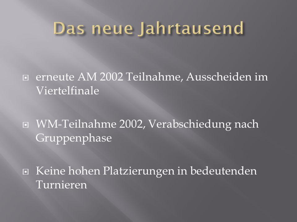 erneute AM 2002 Teilnahme, Ausscheiden im Viertelfinale WM-Teilnahme 2002, Verabschiedung nach Gruppenphase Keine hohen Platzierungen in bedeutenden Turnieren
