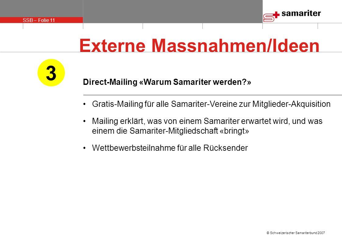 SSB – Folie 11 © Schweizerischer Samariterbund 2007 Direct-Mailing «Warum Samariter werden?» Gratis-Mailing für alle Samariter-Vereine zur Mitglieder-