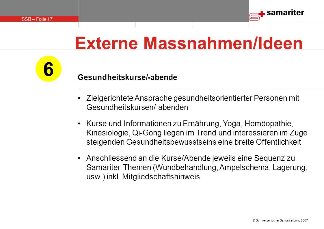 SSB – Folie 17 © Schweizerischer Samariterbund 2007 Gesundheitskurse/-abende Zielgerichtete Ansprache gesundheitsorientierter Personen mit Gesundheits