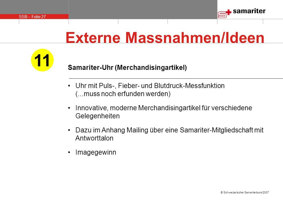 SSB – Folie 27 © Schweizerischer Samariterbund 2007 Samariter-Uhr (Merchandisingartikel) Uhr mit Puls-, Fieber- und Blutdruck-Messfunktion (...muss no