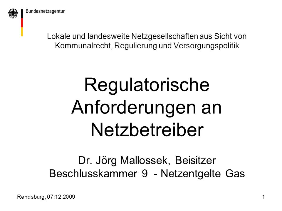 Rendsburg, 07.12.20091 Lokale und landesweite Netzgesellschaften aus Sicht von Kommunalrecht, Regulierung und Versorgungspolitik Regulatorische Anford