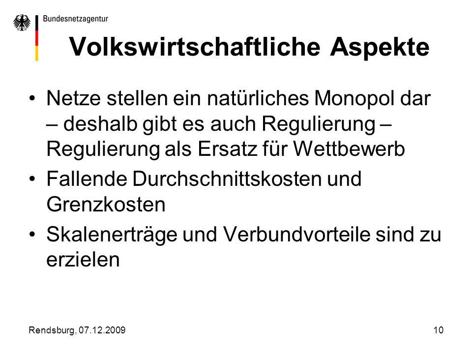 Rendsburg, 07.12.200910 Volkswirtschaftliche Aspekte Netze stellen ein natürliches Monopol dar – deshalb gibt es auch Regulierung – Regulierung als Er