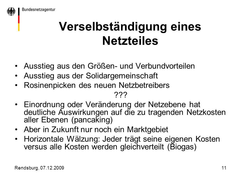 Rendsburg, 07.12.200911 Verselbständigung eines Netzteiles Ausstieg aus den Größen- und Verbundvorteilen Ausstieg aus der Solidargemeinschaft Rosinenp