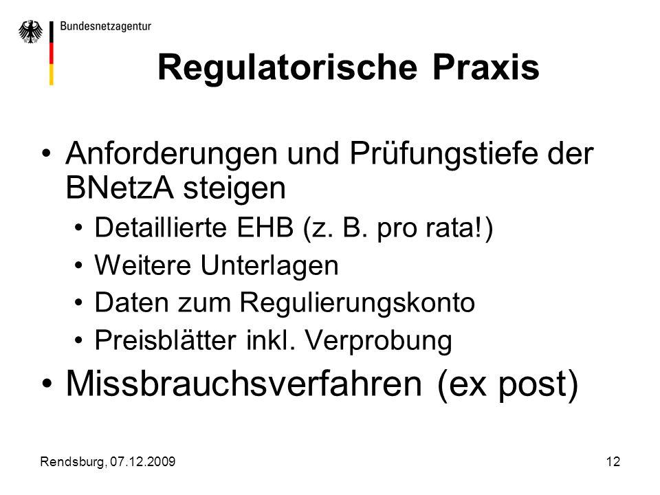 Rendsburg, 07.12.200912 Regulatorische Praxis Anforderungen und Prüfungstiefe der BNetzA steigen Detaillierte EHB (z. B. pro rata!) Weitere Unterlagen