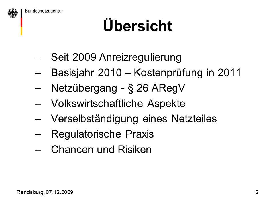 Rendsburg, 07.12.20092 Übersicht –Seit 2009 Anreizregulierung –Basisjahr 2010 – Kostenprüfung in 2011 –Netzübergang - § 26 ARegV –Volkswirtschaftliche