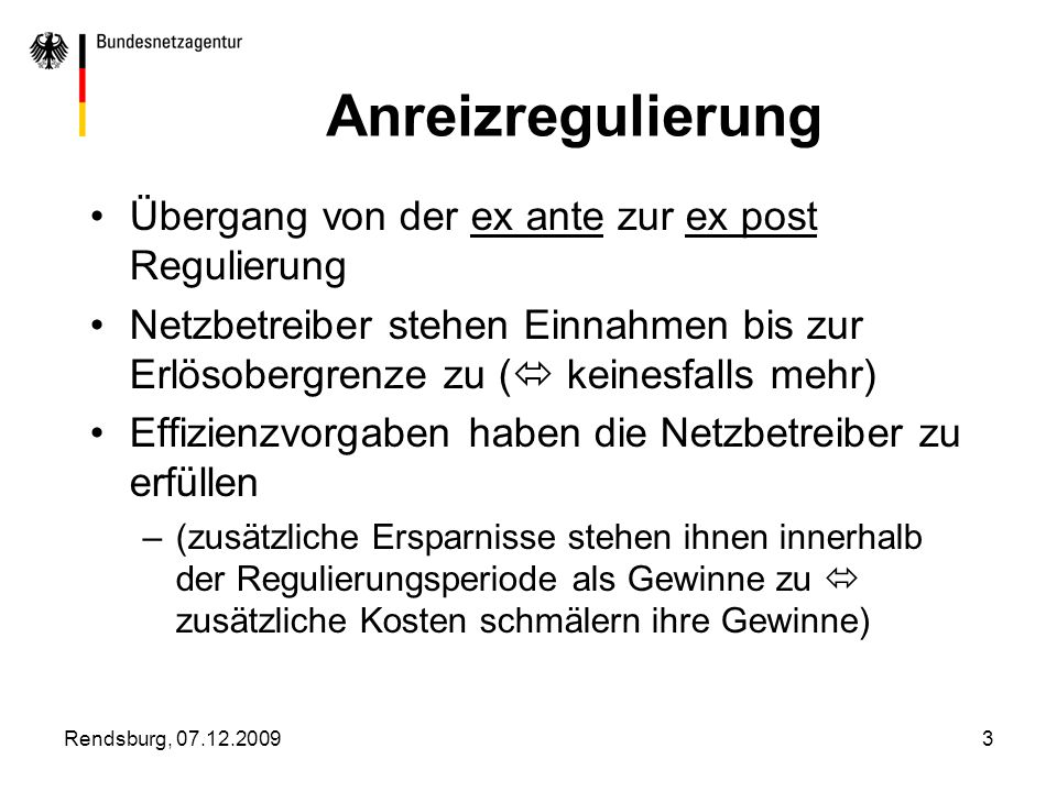 Rendsburg, 07.12.20093 Anreizregulierung Übergang von der ex ante zur ex post Regulierung Netzbetreiber stehen Einnahmen bis zur Erlösobergrenze zu (