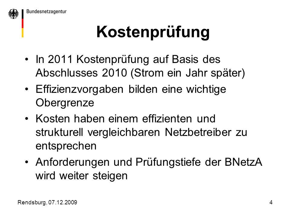 Rendsburg, 07.12.20094 Kostenprüfung In 2011 Kostenprüfung auf Basis des Abschlusses 2010 (Strom ein Jahr später) Effizienzvorgaben bilden eine wichti