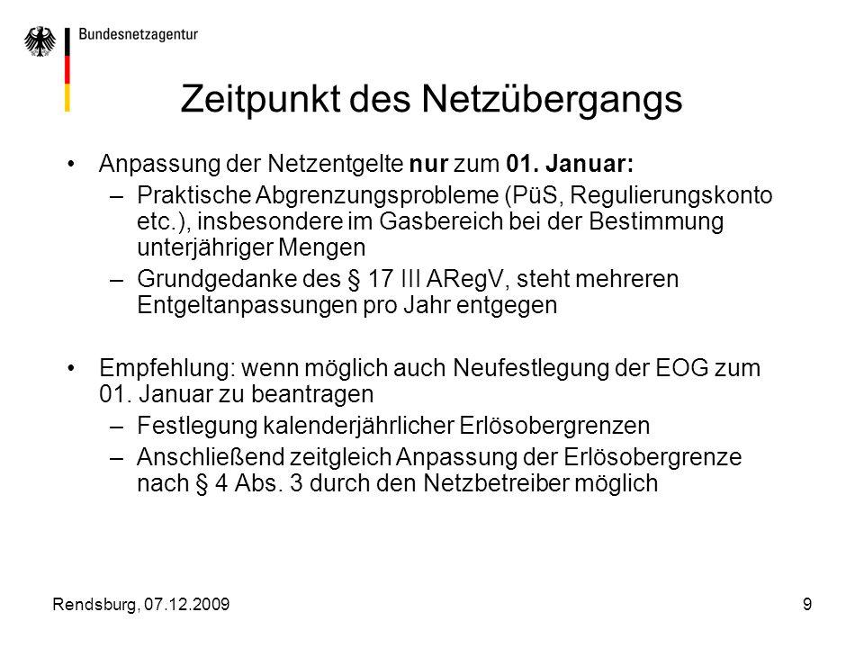 Rendsburg, 07.12.20099 Zeitpunkt des Netzübergangs Anpassung der Netzentgelte nur zum 01. Januar: –Praktische Abgrenzungsprobleme (PüS, Regulierungsko