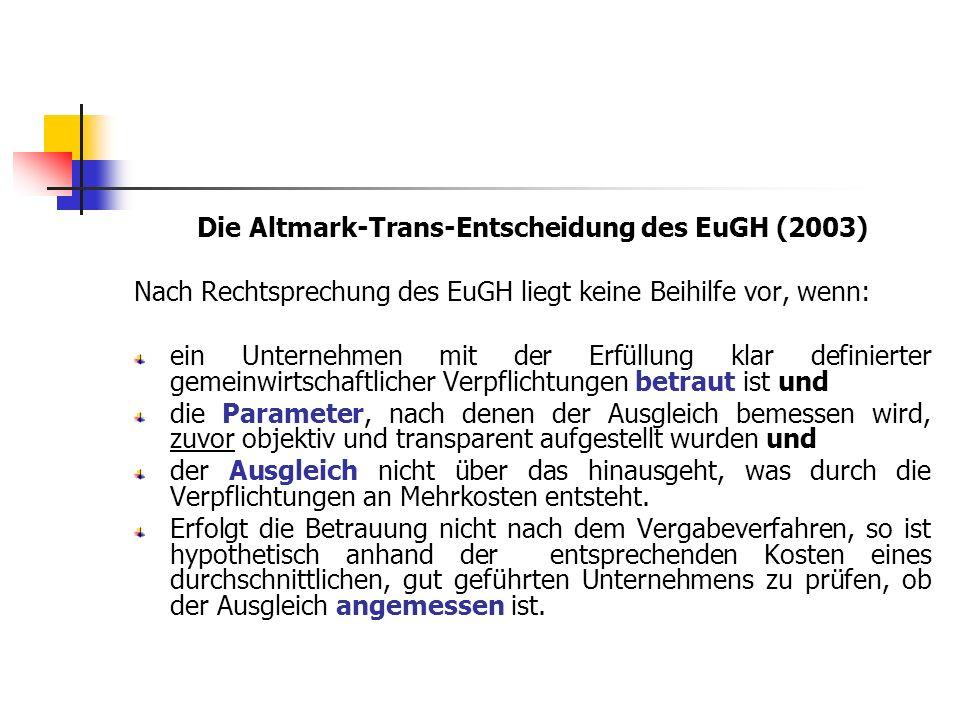 Die Altmark-Trans-Entscheidung des EuGH (2003) Nach Rechtsprechung des EuGH liegt keine Beihilfe vor, wenn: ein Unternehmen mit der Erfüllung klar def