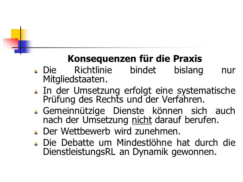 Konsequenzen für die Praxis Die Richtlinie bindet bislang nur Mitgliedstaaten. In der Umsetzung erfolgt eine systematische Prüfung des Rechts und der