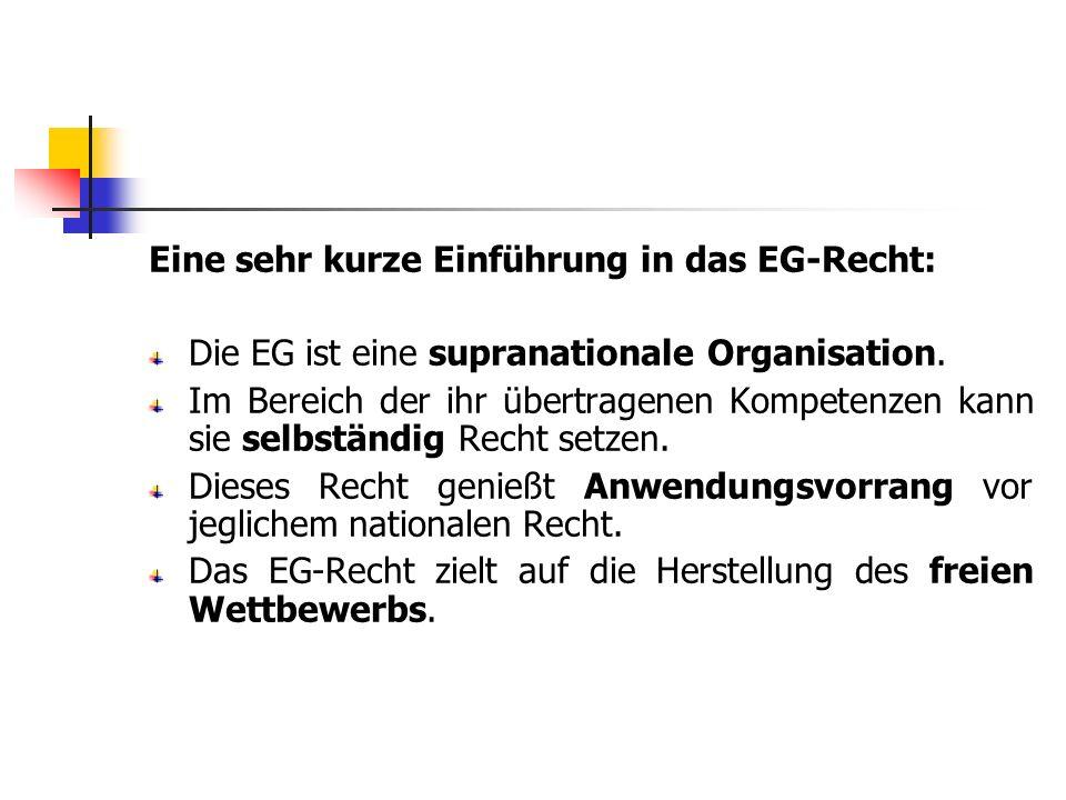 Eine sehr kurze Einführung in das EG-Recht: Die EG ist eine supranationale Organisation. Im Bereich der ihr übertragenen Kompetenzen kann sie selbstän