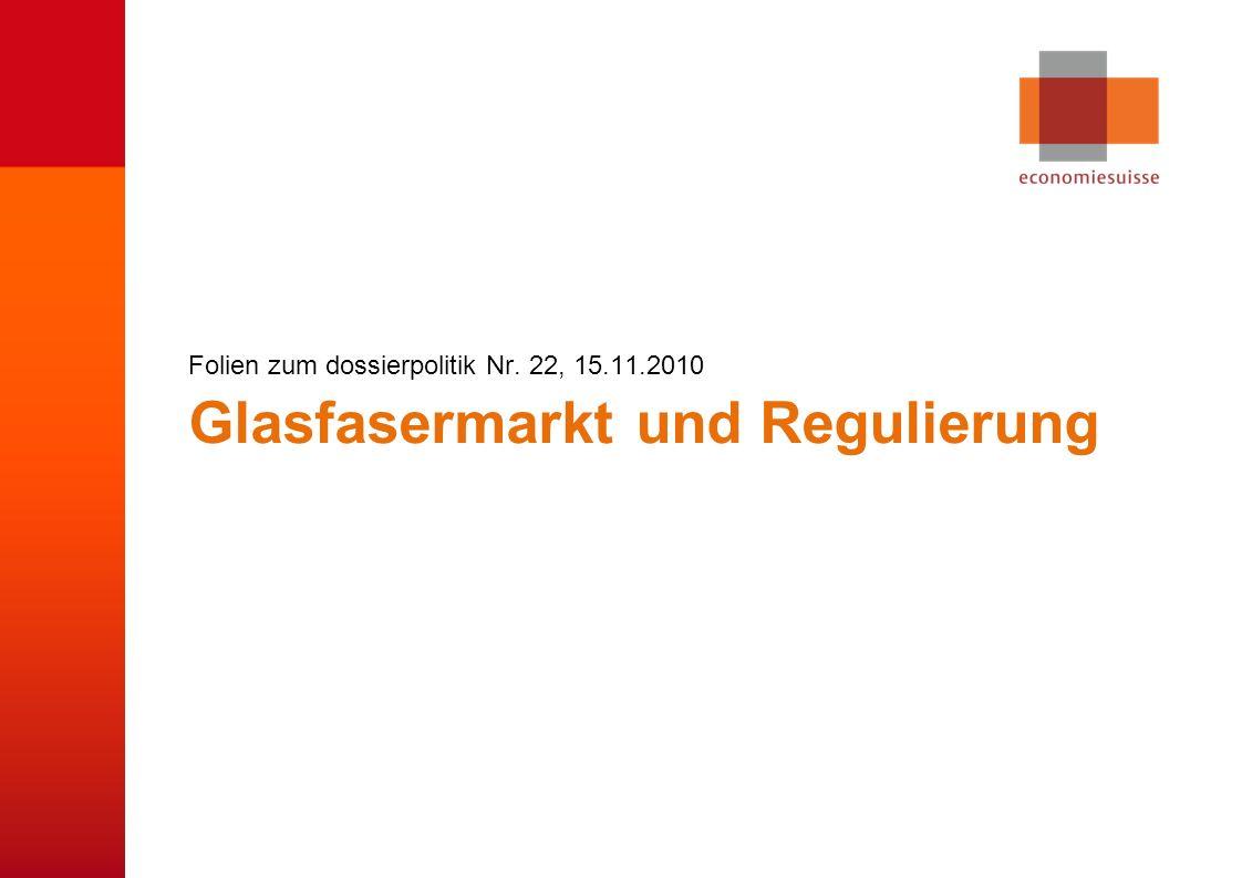 © economiesuisse Glasfasermarkt und Regulierung Folien zum dossierpolitik Nr. 22, 15.11.2010