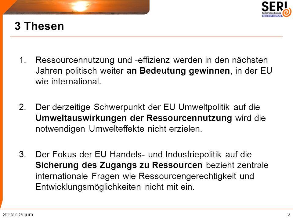 3 Thesen 1.Ressourcennutzung und -effizienz werden in den nächsten Jahren politisch weiter an Bedeutung gewinnen, in der EU wie international. 2.Der d