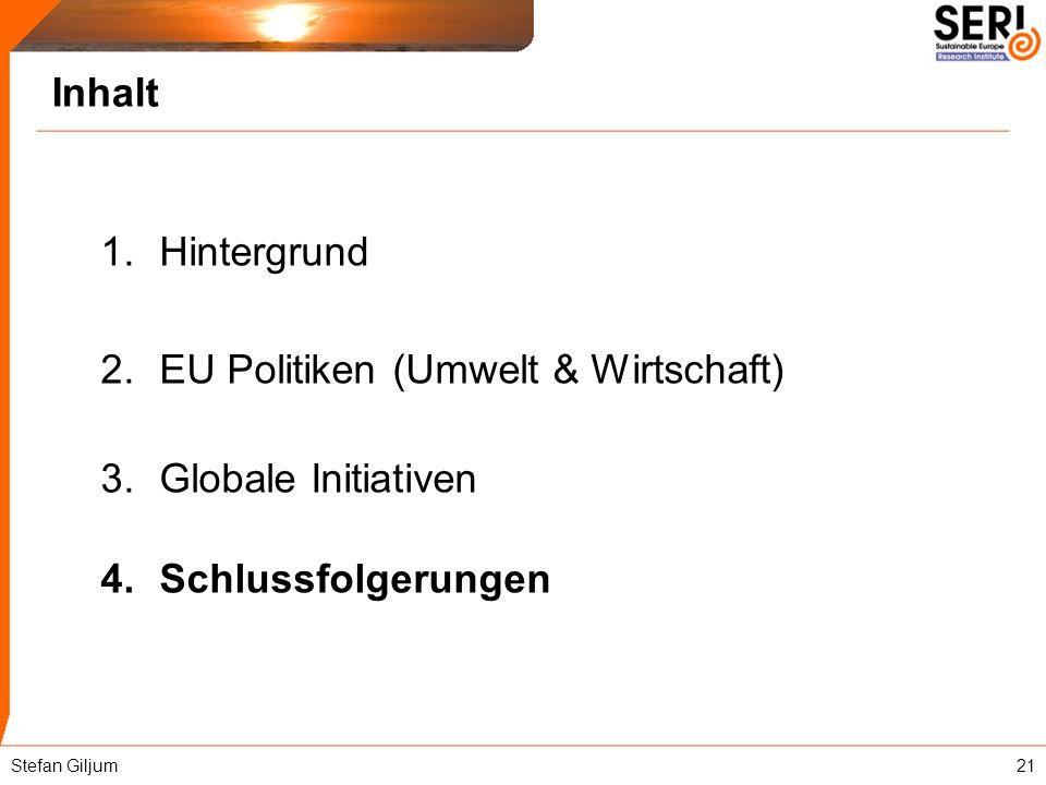 Inhalt 1.Hintergrund 2.EU Politiken (Umwelt & Wirtschaft) 3.Globale Initiativen 4.Schlussfolgerungen Stefan Giljum21