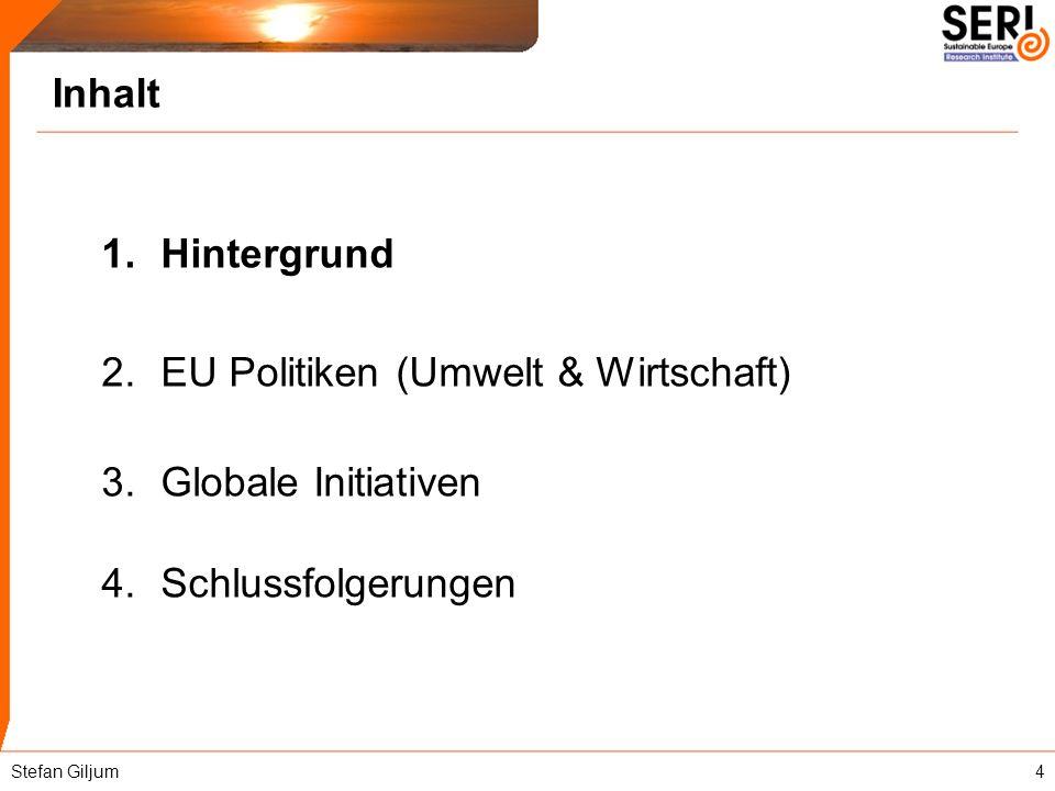 Inhalt 1.Hintergrund 2.EU Politiken (Umwelt & Wirtschaft) 3.Globale Initiativen 4.Schlussfolgerungen Stefan Giljum4