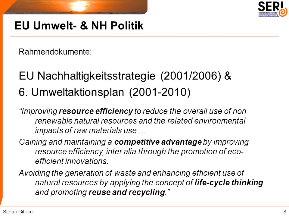EU Umwelt- & NH Politik Rahmendokumente: EU Nachhaltigkeitsstrategie (2001/2006) & 6. Umweltaktionsplan (2001-2010) Improving resource efficiency to r