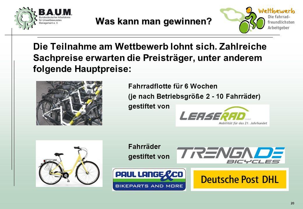 20 Die Teilnahme am Wettbewerb lohnt sich. Zahlreiche Sachpreise erwarten die Preisträger, unter anderem folgende Hauptpreise: Fahrradflotte für 6 Woc