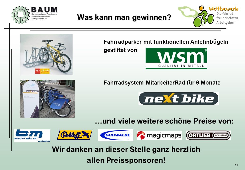 21 Was kann man gewinnen? Fahrradparker mit funktionellen Anlehnbügeln gestiftet von Fahrradsystem MitarbeiterRad für 6 Monate …und viele weitere schö